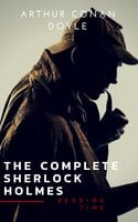 Sherlock Holmes: The Complete Collection (Illustrated) - Arthur Conan Doyle,Reading Time