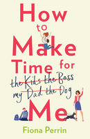 How to Make Time for Me: A Funny and Heartwarming Summer Read - Fiona Perrin
