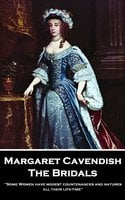 The Bridals: 'Some Women have modest countenances and natures all their life-time'' - Margaret Cavendish