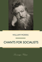 Chants for Socialists - William Morris