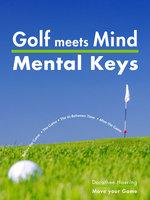 Golf meets Mind: Mental Keys to Peak Performance - Dorothee Haering