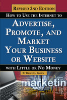 How to Use the Internet to Advertise, Promote, and Market Your Business or Website - Bruce Brown