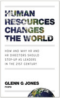 Human Resources Changes the World: How and Why HR and HR Directors Should Step-Up as Leaders in the 21st Century - Glenn G Jones