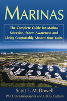 Marinas: The Complete Guide for Marina Selection, Storm Awareness and Living Comfortably Aboard Your Yacht - Scott McDowell