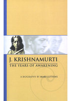 Mary Lutyens - 1. Krishnamurti. The Years of Awakening - J. Krishnamurti, Mary Lutyens
