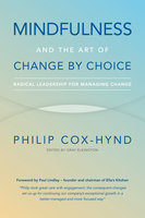 Mindfulness and the Art of Change by Choice: Radical leadership for managing change - Philip Cox-Hynd