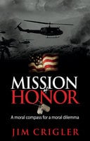 Mission of Honor: A moral compass for a moral dilemma - Jim Crigler