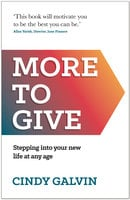More to Give: Stepping into your new life at any age - Cindy Galvin
