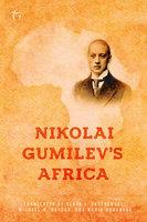 Nikolai Gumilev's Africa - Nikolai Gumilev