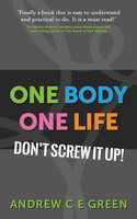 One Body One Life: Don't Screw It Up! - Andrew C Green