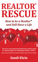 Realtor Rescue: How to be a Realtor and Still Have a Life - Sandi Klein