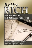 Retire Rich With Your Roth IRA, Roth 401(k), and Roth 403(b) Investment Strategies for Your Roth IRA Explained Simply - Martha Maeda