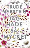 Jag hade så mycket - Trude Marstein