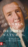 Mannen som ordnade naturen : En biografi över Carl von Linné - Gunnar Broberg
