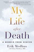My Life After Death: A Memoir from Heaven - Elisa Medhus, Erik Medhus
