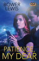Patience, My Dear - Bower Lewis
