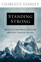 Standing Strong: How to Storm-Proof Your Life with God's Timeless Truths - Charles F. Stanley