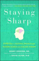 Staying Sharp: 9 Keys for a Youthful Brain through Modern Science and Ageless Wisdom - Henry Emmons, David Alter