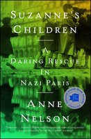 Suzanne's Children: A Daring Rescue in Nazi Paris - Anne Nelson