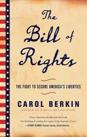 The Bill of Rights: The Fight to Secure America's Liberties - Carol Berkin