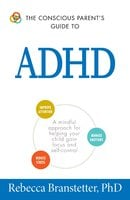 The Conscious Parent's Guide To ADHD - Rebecca Branstetter