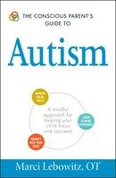 The Conscious Parent's Guide to Autism - Marci Lebowitz