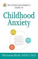 The Conscious Parent's Guide to Childhood Anxiety - Sherianna Boyle