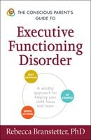 The Conscious Parent's Guide to Executive Functioning Disorder - Rebecca Branstetter