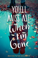You'll Miss Me When I'm Gone - Rachel Lynn Solomon
