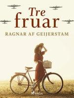 Tre fruar - Ragnar Af Geijerstam