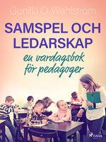 Samspel och ledarskap: en vardagsbok för pedagoger - Gunilla O. Wahlström