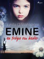 Emine: en fråga om heder - Gunilla O. Wahlström
