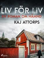 Liv för liv: en roman om hämnd - Kaj Attorps