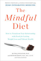 The Mindful Diet: How to Transform Your Relationship with Food for Lasting Weight Loss and Vibrant Health - Ruth Wolever, Tania Hannan, Beth Reardon