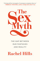 The Sex Myth: The Gap Between Our Fantasies and Reality - Rachel Hills