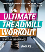 The Ultimate Treadmill Workout: Run Right, Hurt Less, and Burn More with Treadmill Interval Training - David Siik