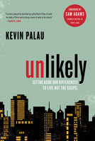 Unlikely: Setting Aside Our Differences to Live Out the Gospel - Kevin Palau
