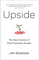 Upside: The New Science of Post-Traumatic Growth - Jim Rendon