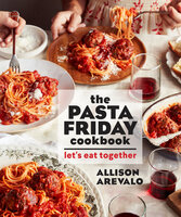 The Pasta Friday Cookbook: Let's Eat Together - Allison Arevalo