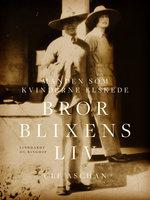 Manden som kvinderne elskede - Bror Blixens liv - Ulf Aschan