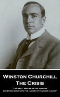 The Crisis: 'The small specks on the horizon sometimes grow into the hugest of thunder clouds'' - Winston Churchill
