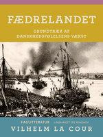 Fædrelandet. Grundtræk af danskhedsfølelsens vækst - Vilhelm La Cour