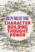 Character Building Thought Power - Ralph Waldo Trine
