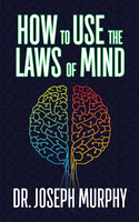 How to Use the Laws of Mind - Dr. Joseph Murphy