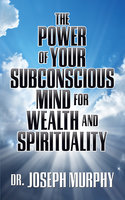 The Power of Your Subconscious Mind for Wealth and Spirituality - Dr. Joseph Murphy
