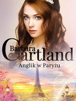 Anglik w Paryżu - Ponadczasowe historie miłosne Barbary Cartland - Barbara Cartland