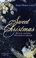 Sweet Christmas: Rache unterm Weihnachtsbaum - Sara-Maria Lukas