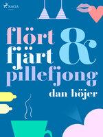 Flört & fjärt & pillefjong - Dan Höjer