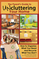 The Parent's Guide to Uncluttering Your Home - Janet Morris-Grimes