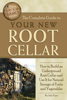 The Complete Guide to Your New Root Cellar - Julie Fryer